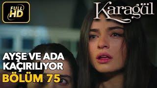 Karagül 75. Bölüm / Full HD (Tek Parça) - Ayşe ve Ada Kaçırılıyor