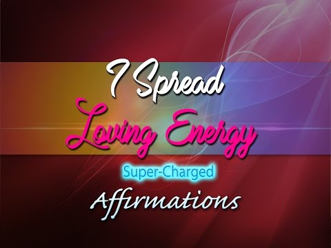I Spread Loving Energy 😍 I Give Off A Loving Aura - Super​-​Love Machine Affirmations