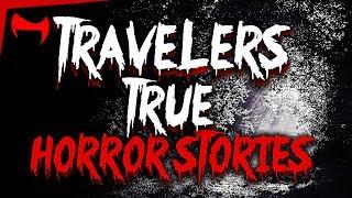 TRAVELERS TRUE HORROR STORIES