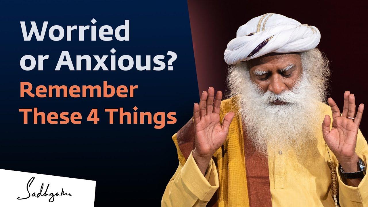 Download Worried or Anxious? Remember These 4 Things | Sadhguru