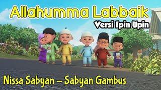 Allahumma Labbaik - Nissa Sabyan | kartun Upin Ipin | Allahumma Labbaik Lirik - Sabyan Gambus