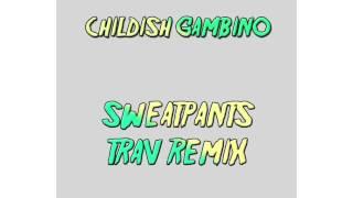 Childish Gambino - Sweatpants (Trav Remix)