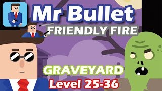 Mr Bullet - Spy Puzzles FRIENDLY FIRE Chapter 3 GRAVEYARD Walkthrough | Level 25-36 3 stars