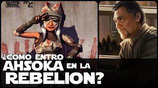 Star Wars ¿Como Entro Ahsoka A La Rebelion?