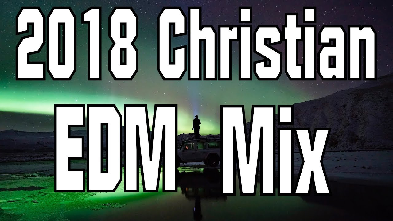 2018 Christian EDM Mix (Trap, Dubstep, Future Bass, etc ) [Best of 2017]