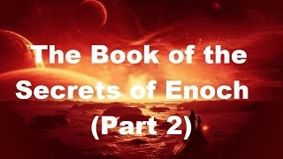 Part 2: God Reveals Mysteries! | ENOCH SEES THE FACE OF GOD!  (ch 21-31)