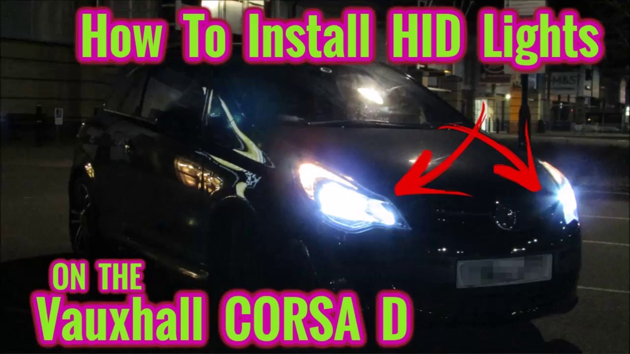 How To Install Hid Xenon Lights On A Vauxhall Corsa D Youtube