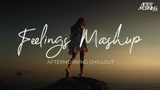 Feelings Mashup | Aftermorning Chillout