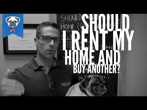 Should You Rent Out Your Existing Home & Buy Another?