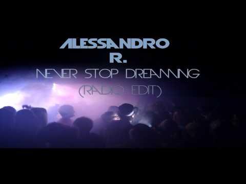 Alessandro R. - Never Stop Dreaming (Radio Edit)