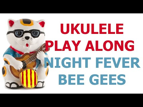 Night fever - Bee Gees - ukulele cover play along with chords and lyrics