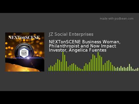 NEXTonSCENE Business Woman, Philanthropist and Now Impact Investor, Angelica Fuentes