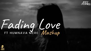 Fading Love (Humnava Mere) Mashup | Aftermorning