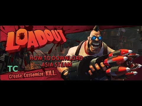 How to Download/ Play  Loadout in Asia Steam