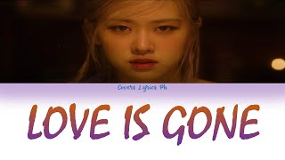 ROSÉ - LOVE IS GONE  Fanmade Edit Color Coded Lyrics
