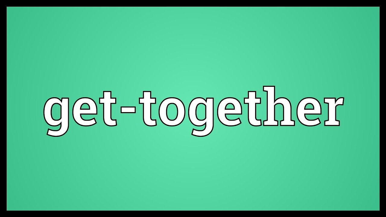 get together meaning youtube
