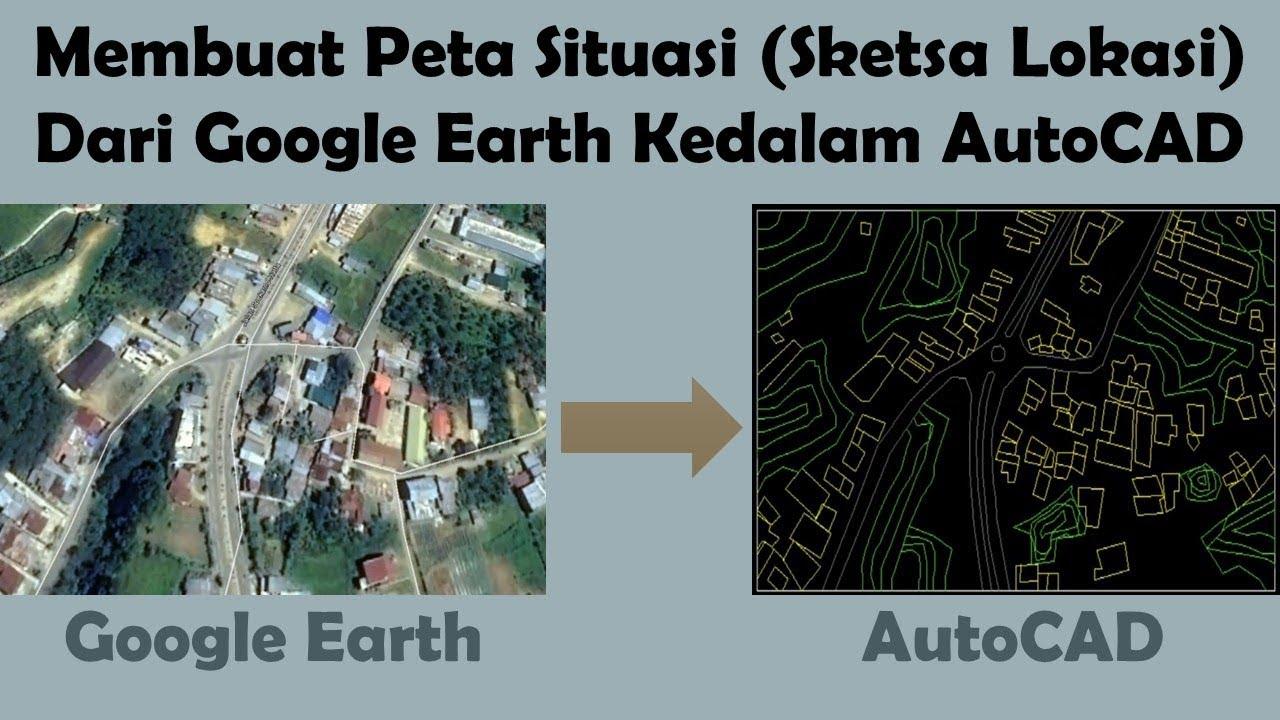 Membuat Peta Situasi Atau Sketsa Lokasi Dari Google Earth Kedalam Format AutoCAD