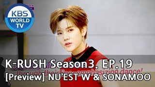 KBS World Idol Show K-RUSH Season3 - Ep.19 NU'EST W & SONAMOO [Preview]