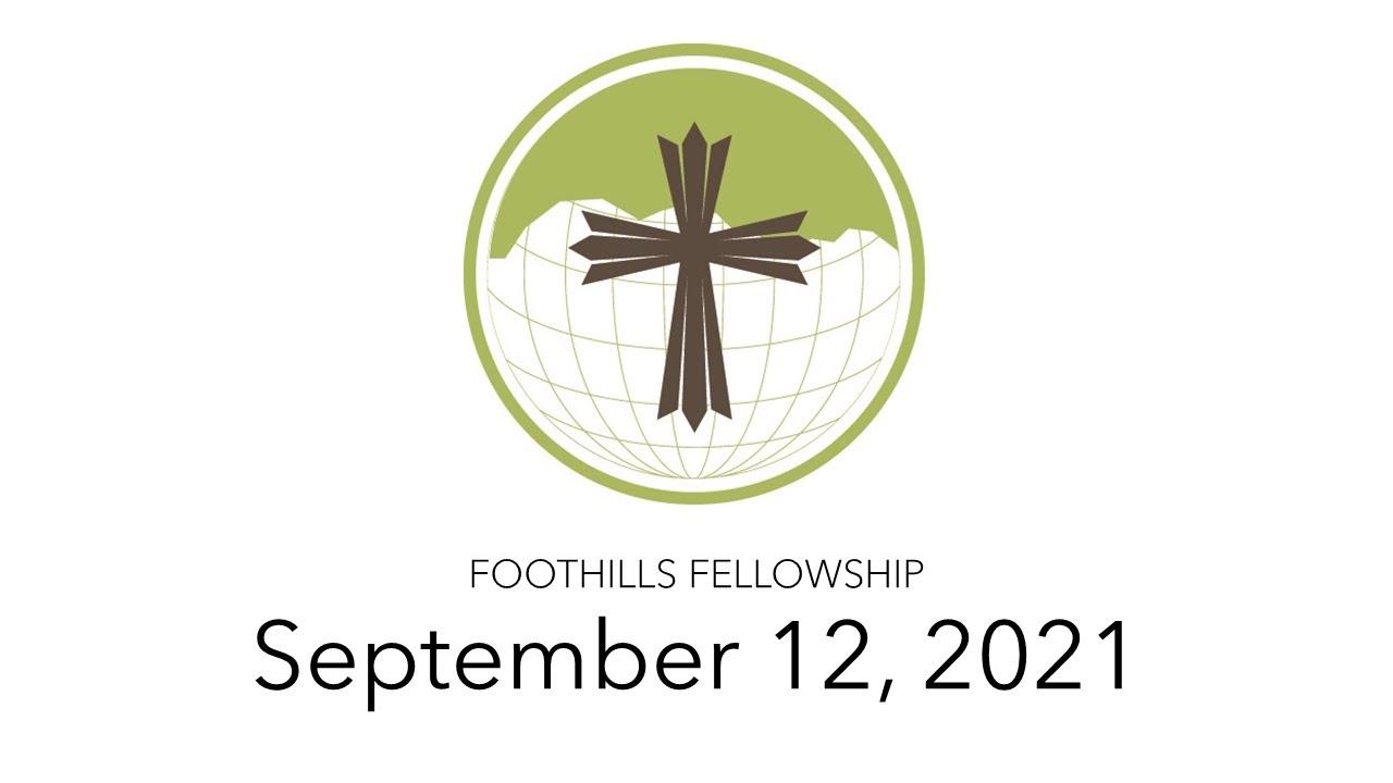 Foothills Fellowship Worship Service 9/12/21