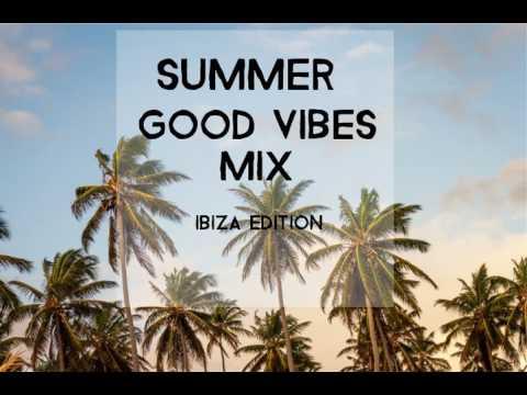Good Vibes Mix 2017 - Ibiza Edition