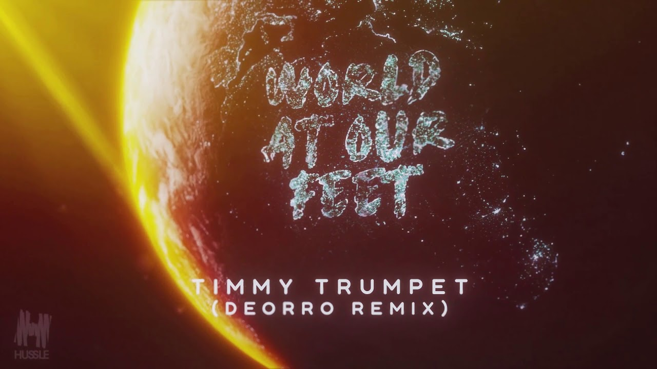 Download Timmy Trumpet - World At Our Feet (Deorro Remix)