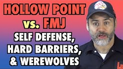 FMJ vs Hollow Points (Self Defense, Hard Barriers, & Werewolves)