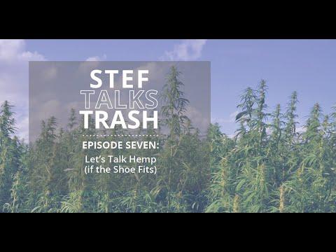 Stef Talks Trash Episode 7: Let's Talk Hemp (if the Shoe Fits)
