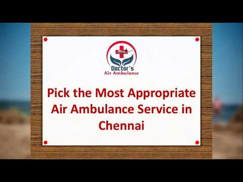 Low Fare Hi tech Air Ambulance Service in Chennai Available Now