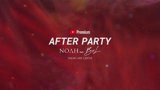 Highlight NOAH Feat. BCL - Mencari Cinta Youtube Premium afterparty