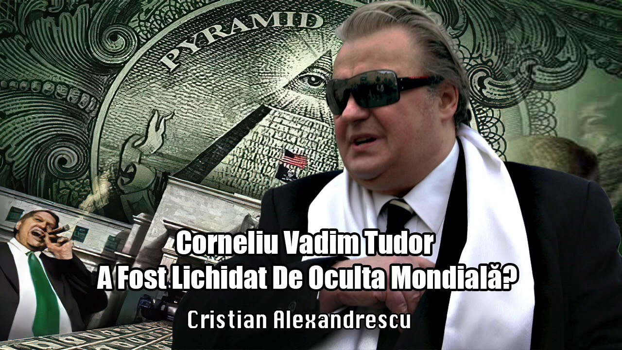 Corneliu Vadim Tudor A Fost Lichidat De Oculta Mondiala?