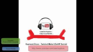 Baymont Bross - Twisted Metal (DaVIP Remix)