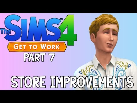 Let's Play: The Sims 4 Get To Work | Store Improvements | Part 7