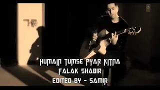 Download Hindi Video Songs - Humein Tumse Pyaar Kitna - Falak Shabir edited by - SAMIR BAKKAL