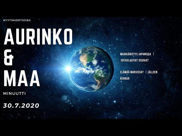 30.7.2020 - AMM - Maanjäristys Japanissa toteutui, elämää Marsissa