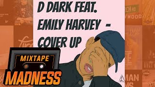 D Dark ft Emily Harvey - Cover Up | @MixtapeMadness