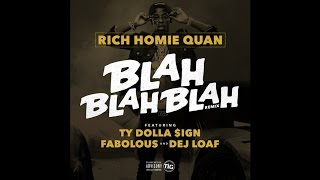 Rich Homie Quan - Blah Blah Blah (Remix) (Feat. Fabolous, Ty Dolla $ign & Dej Loaf)