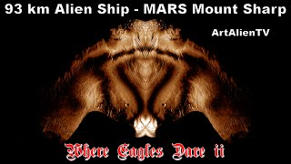 MARS Mount Sharp: 93 km Artificial Alien UFO Structure: WHERE EAGLES DARE. ArtAlienTV 1080p Part 2