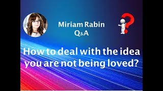 Miriam Rabin - Q&A - How to deal with the idea you are not being loved?
