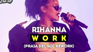 Rihanna - work ft. drake (praia del sol remix)