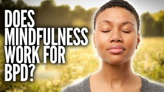 Does Mindfulness Work for Borderline Personality Disorder (BPD)?