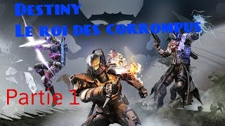 Destiny le roi des corrompus Gameplay partie 1 [FR]