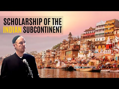 Scholarship of the Indian Subcontinent- Shaykh Abdal Hakim Murad