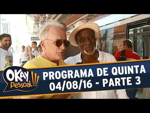 Okay Pessoal!!! (04/08/16) - Quinta - Parte 3