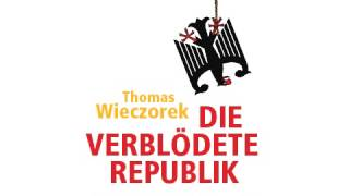 Video Thomas Wieczorek - Die verblödete Republik - Hörbuch download MP3, 3GP, MP4, WEBM, AVI, FLV Agustus 2017