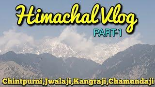 Himachal Vlog Part-1 (On the way to Mcleodganj via Chintpurni, Jwalaji, Kangraji, Chamunda Ji )