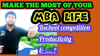 MBA LIFE: 3 GOLDEN Things that Matter the MOST! 🔥🔥🔥 Rock in your MBA Life || B school Competitions