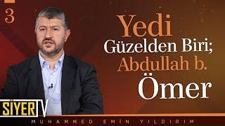 Yedi Güzelden Biri; Abdullah b. Ömer | Muhammed Emin Yıldırım (3. Ders)