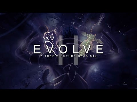 Evolve II | A Trap & Future Bass Mix