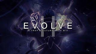Evolve II | A Trap & Future Bass Mix