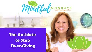 The Antidote to Stop Over-Giving